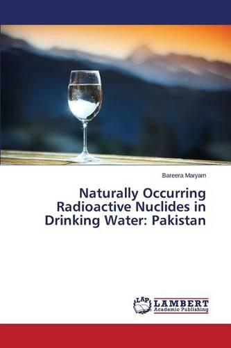 Naturally Occurring Radioactive Nuclides in Drinking Water: Pakistan (Paperback)