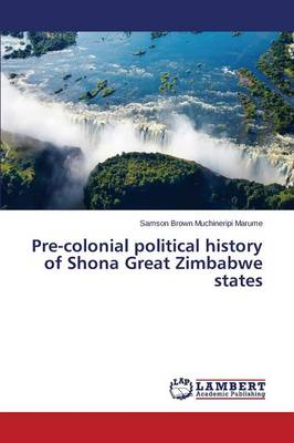 Pre-Colonial Political History of Shona Great Zimbabwe States (Paperback)