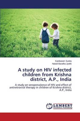 A Study on HIV Infected Children from Krishna District, A.P., India (Paperback)