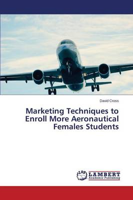 Marketing Techniques to Enroll More Aeronautical Females Students (Paperback)