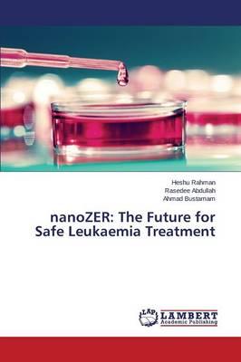 Nanozer: The Future for Safe Leukaemia Treatment (Paperback)