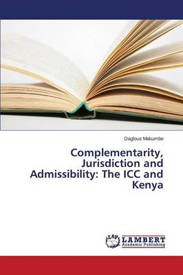 Complementarity, Jurisdiction and Admissibility: The ICC and Kenya (Paperback)