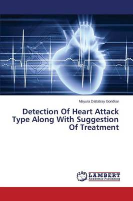 Detection of Heart Attack Type Along with Suggestion of Treatment (Paperback)