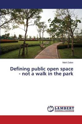 Defining Public Open Space - Not a Walk in the Park (Paperback)