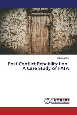 Post-Conflict Rehabilitation: A Case Study of Fata (Paperback)