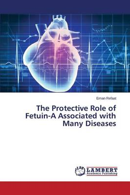 The Protective Role of Fetuin-A Associated with Many Diseases (Paperback)