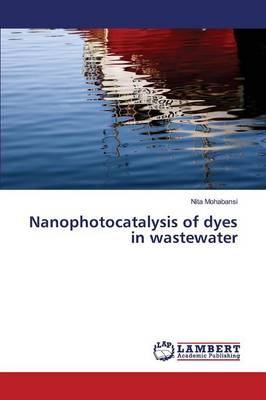 Nanophotocatalysis of Dyes in Wastewater (Paperback)