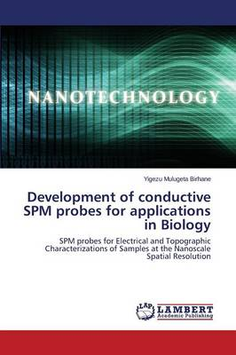 Development of Conductive Spm Probes for Applications in Biology (Paperback)