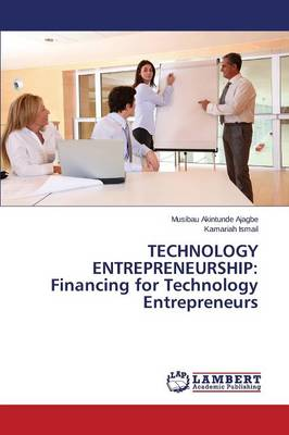 Technology Entrepreneurship: Financing for Technology Entrepreneurs (Paperback)