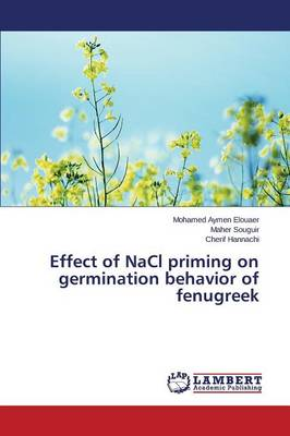 Effect of Nacl Priming on Germination Behavior of Fenugreek (Paperback)