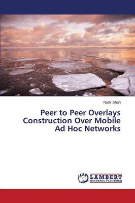 Peer to Peer Overlays Construction Over Mobile Ad Hoc Networks (Paperback)