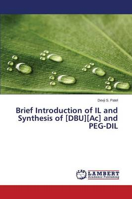 Brief Introduction of Il and Synthesis of [Dbu][ac] and Peg-DIL (Paperback)