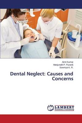 Dental Neglect: Causes and Concerns (Paperback)