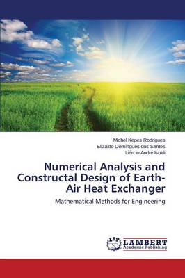 Numerical Analysis and Constructal Design of Earth-Air Heat Exchanger (Paperback)