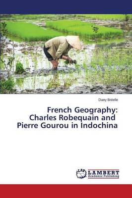 French Geography: Charles Robequain and Pierre Gourou in Indochina (Paperback)