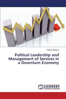 Political Leadership and Management of Services in a Downturn Economy (Paperback)