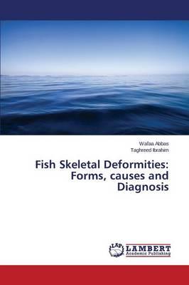 Fish Skeletal Deformities: Forms, Causes and Diagnosis (Paperback)