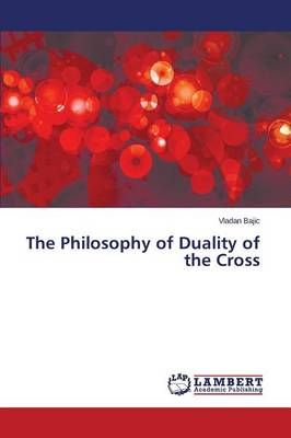 The Philosophy of Duality of the Cross (Paperback)