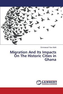 Migration and Its Impacts on the Historic Cities in Ghana (Paperback)