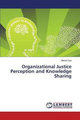 Organizational Justice Perception and Knowledge Sharing (Paperback)