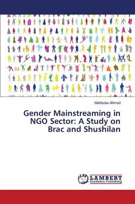 Gender Mainstreaming in Ngo Sector: A Study on Brac and Shushilan (Paperback)