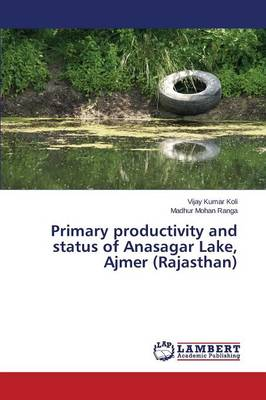 Primary Productivity and Status of Anasagar Lake, Ajmer (Rajasthan) (Paperback)