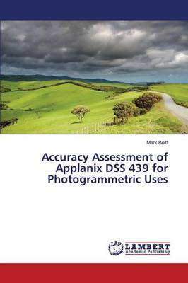 Accuracy Assessment of Applanix Dss 439 for Photogrammetric Uses (Paperback)