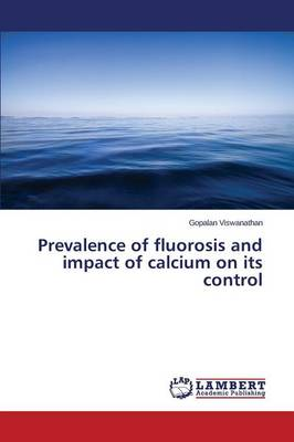 Prevalence of Fluorosis and Impact of Calcium on Its Control (Paperback)