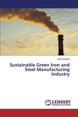 Sustainable Green Iron and Steel Manufacturing Industry (Paperback)