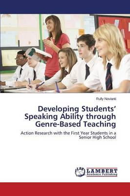 Developing Students' Speaking Ability Through Genre-Based Teaching (Paperback)
