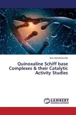 Quinoxaline Schiff Base Complexes & Their Catalytic Activity Studies (Paperback)