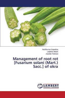 Management of Root Rot [Fusarium Solani (Mart.) Sacc.] of Okra (Paperback)