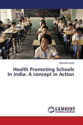Health Promoting Schools in India: A Concept in Action (Paperback)