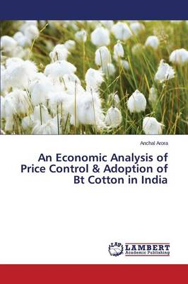 An Economic Analysis of Price Control & Adoption of BT Cotton in India (Paperback)