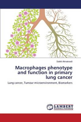 Macrophages Phenotype and Function in Primary Lung Cancer (Paperback)