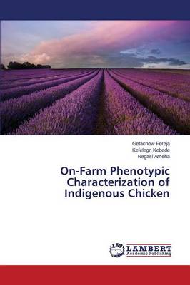 On-Farm Phenotypic Characterization of Indigenous Chicken (Paperback)