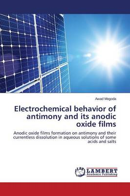 Electrochemical Behavior of Antimony and Its Anodic Oxide Films (Paperback)