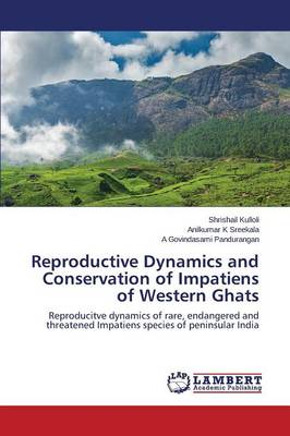 Reproductive Dynamics and Conservation of Impatiens of Western Ghats (Paperback)