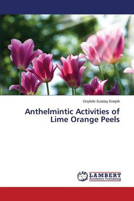 Anthelmintic Activities of Lime Orange Peels (Paperback)