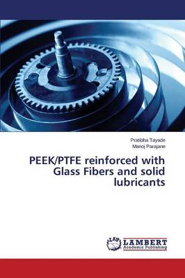 Peek/Ptfe Reinforced with Glass Fibers and Solid Lubricants (Paperback)