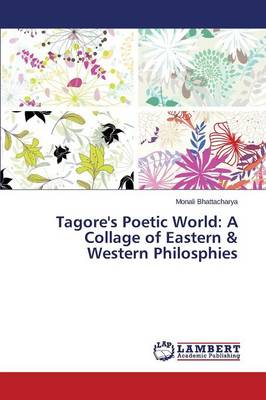 Tagore's Poetic World: A Collage of Eastern & Western Philosphies (Paperback)