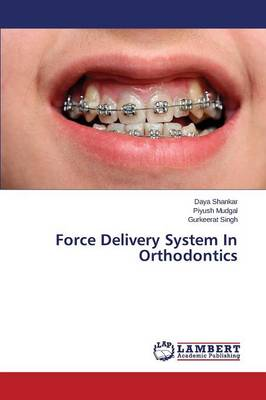 Force Delivery System in Orthodontics (Paperback)