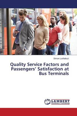 Quality Service Factors and Passengers' Satisfaction at Bus Terminals (Paperback)