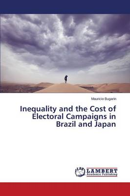 Inequality and the Cost of Electoral Campaigns in Brazil and Japan (Paperback)