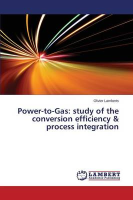 Power-To-Gas: Study of the Conversion Efficiency & Process Integration (Paperback)