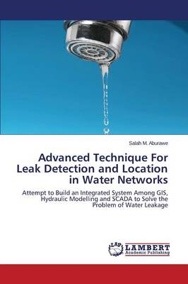 Advanced Technique for Leak Detection and Location in Water Networks (Paperback)