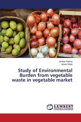 Study of Environmental Burden from Vegetable Waste in Vegetable Market (Paperback)