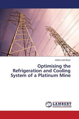 Optimising the Refrigeration and Cooling System of a Platinum Mine (Paperback)