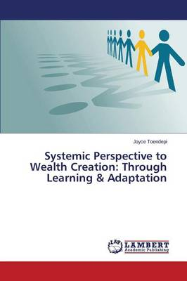 Systemic Perspective to Wealth Creation: Through Learning & Adaptation (Paperback)