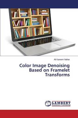 Color Image Denoising Based on Framelet Transforms (Paperback)